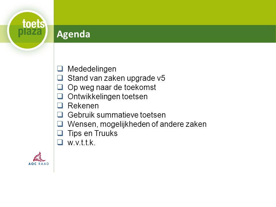 Agenda  Mededelingen  Stand van zaken upgrade v5  Op weg naar de toekomst  Ontwikkelingen toetsen  Rekenen  Gebruik summatieve toetsen  Wensen,