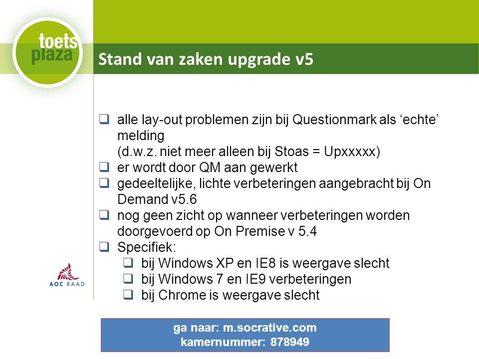 Stand van zaken upgrade v5  alle lay-out problemen zijn bij Questionmark als 'echte' melding (d.w.z. niet meer alleen bij Stoas = Upxxxxx)  er wordt