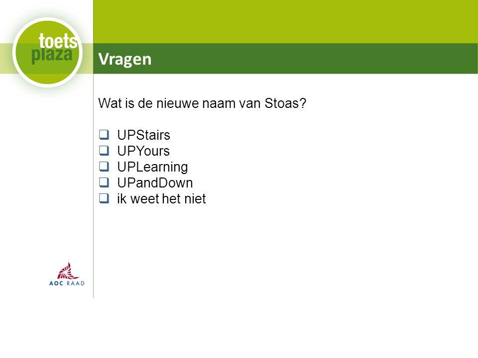Vragen Wat is de nieuwe naam van Stoas?  UPStairs  UPYours  UPLearning  UPandDown  ik weet het niet
