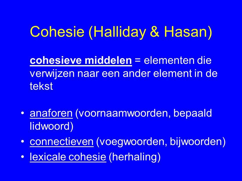 Cohesie (Halliday & Hasan) cohesieve middelen = elementen die verwijzen naar een ander element in de tekst anaforen (voornaamwoorden, bepaald lidwoord