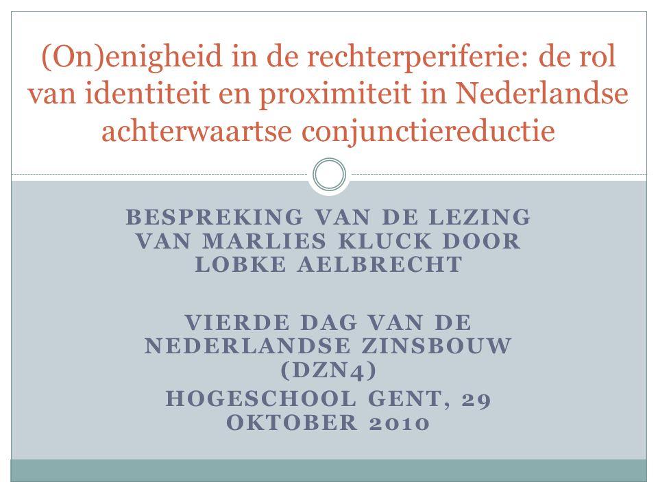 BESPREKING VAN DE LEZING VAN MARLIES KLUCK DOOR LOBKE AELBRECHT VIERDE DAG VAN DE NEDERLANDSE ZINSBOUW (DZN4) HOGESCHOOL GENT, 29 OKTOBER 2010 (On)enigheid in de rechterperiferie: de rol van identiteit en proximiteit in Nederlandse achterwaartse conjunctiereductie