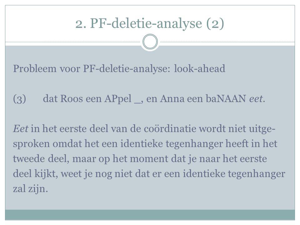 2. PF-deletie-analyse (2) Probleem voor PF-deletie-analyse: look-ahead (3) dat Roos een APpel _, en Anna een baNAAN eet. Eet in het eerste deel van de