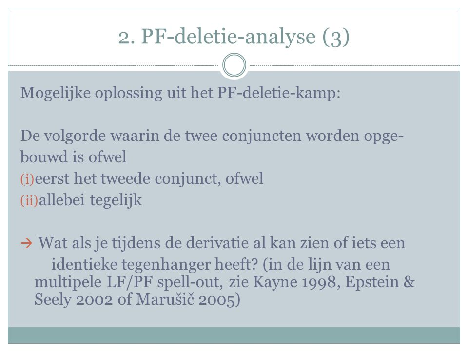 2. PF-deletie-analyse (3) Mogelijke oplossing uit het PF-deletie-kamp: De volgorde waarin de twee conjuncten worden opge- bouwd is ofwel (i) eerst het