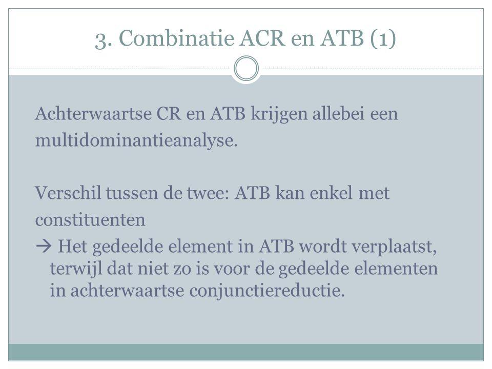 3. Combinatie ACR en ATB (1) Achterwaartse CR en ATB krijgen allebei een multidominantieanalyse.