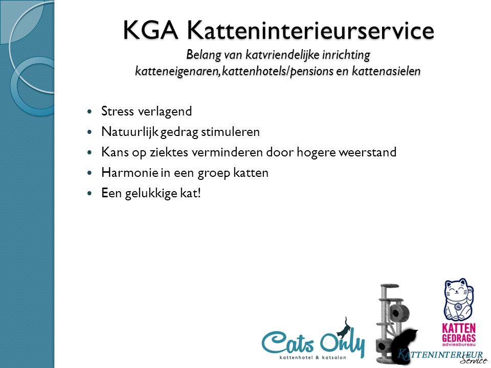 KGA Katteninterieurservice Belang van katvriendelijke inrichting katteneigenaren, kattenhotels/pensions en kattenasielen Stress verlagend Natuurlijk g