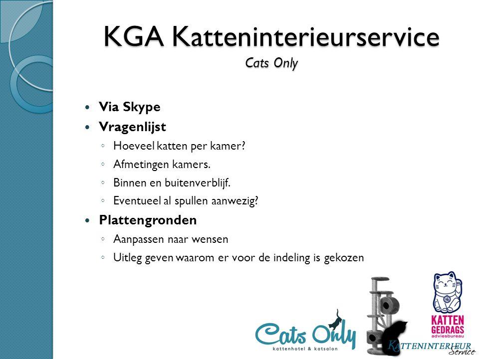 KGA Katteninterieurservice Cats Only Via Skype Vragenlijst ◦ Hoeveel katten per kamer? ◦ Afmetingen kamers. ◦ Binnen en buitenverblijf. ◦ Eventueel al