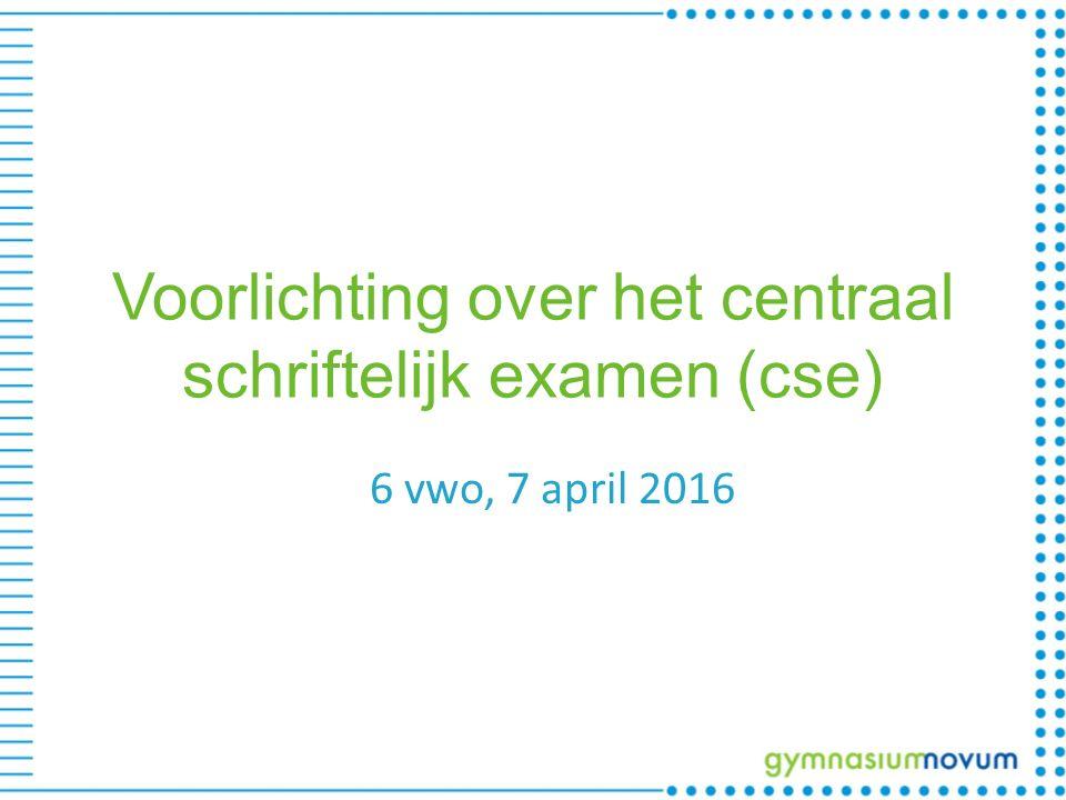 Voorlichting over het centraal schriftelijk examen (cse) 6 vwo, 7 april 2016