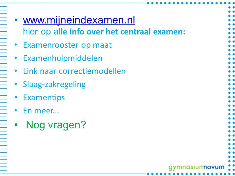 www.mijneindexamen.nl hier op a lle info over het centraal examen:www.mijneindexamen.nl Examenrooster op maat Examenhulpmiddelen Link naar correctiemodellen Slaag-zakregeling Examentips En meer...