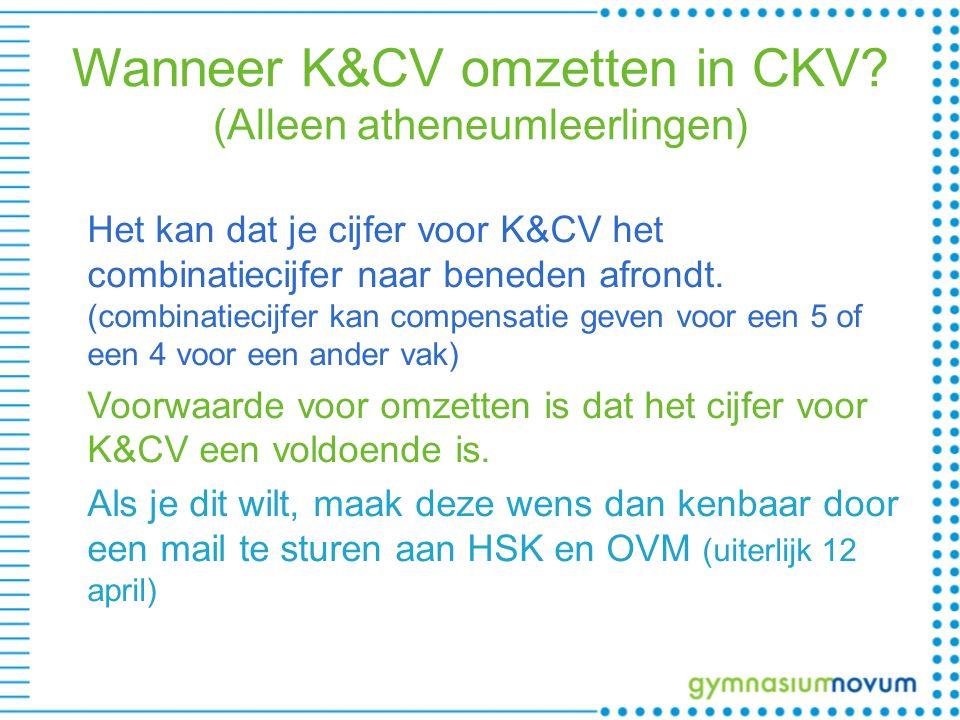 Wanneer K&CV omzetten in CKV? (Alleen atheneumleerlingen) Het kan dat je cijfer voor K&CV het combinatiecijfer naar beneden afrondt. (combinatiecijfer