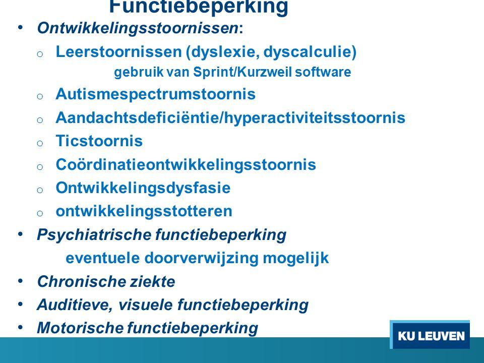 Ontwikkelingsstoornissen: o Leerstoornissen (dyslexie, dyscalculie) gebruik van Sprint/Kurzweil software o Autismespectrumstoornis o Aandachtsdeficiën