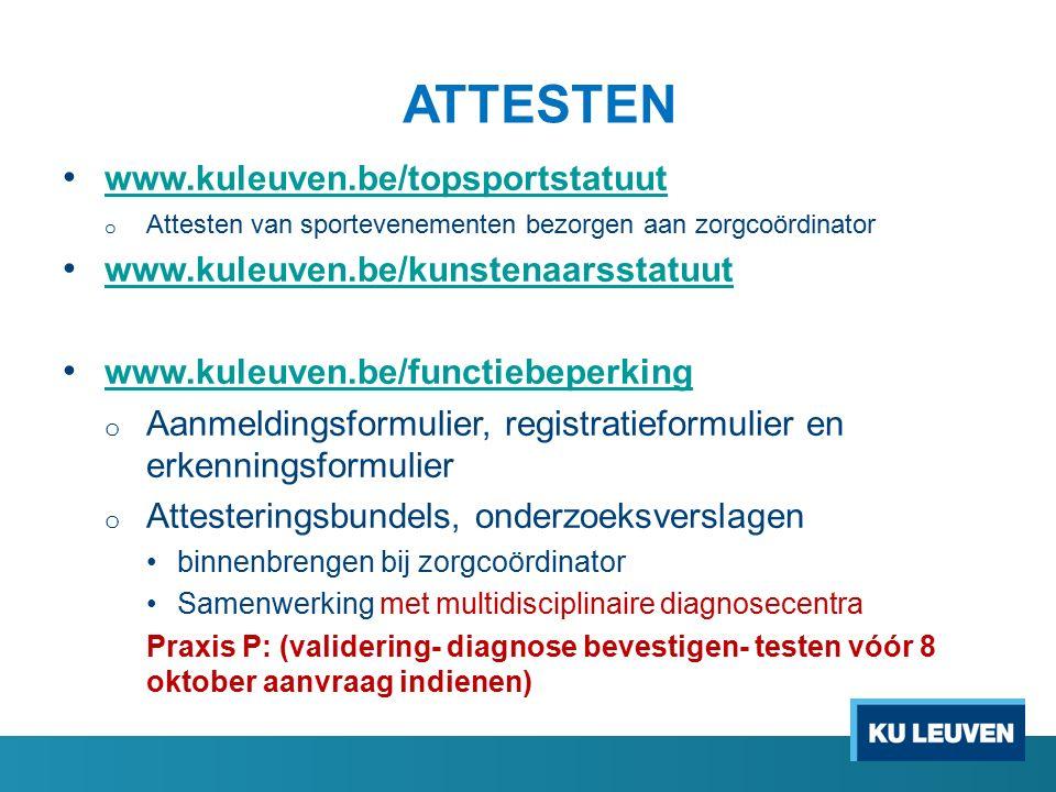 ATTESTEN www.kuleuven.be/topsportstatuut o Attesten van sportevenementen bezorgen aan zorgcoördinator www.kuleuven.be/kunstenaarsstatuut www.kuleuven.