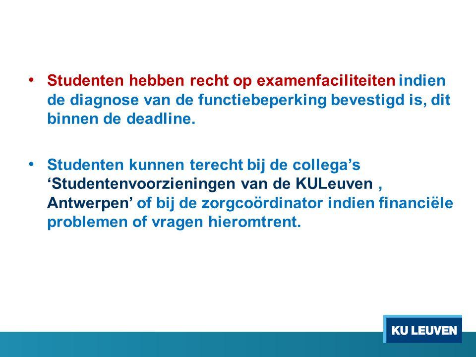 Studenten hebben recht op examenfaciliteiten indien de diagnose van de functiebeperking bevestigd is, dit binnen de deadline. Studenten kunnen terecht