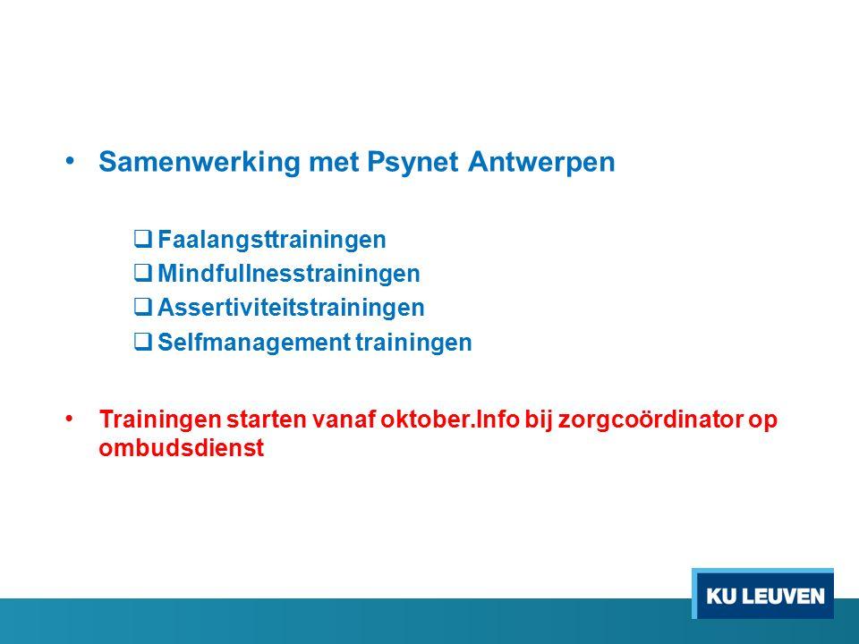 Samenwerking met Psynet Antwerpen  Faalangsttrainingen  Mindfullnesstrainingen  Assertiviteitstrainingen  Selfmanagement trainingen Trainingen sta