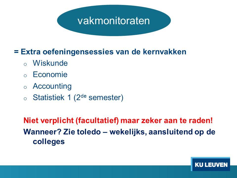 = Extra oefeningensessies van de kernvakken o Wiskunde o Economie o Accounting o Statistiek 1 (2 de semester) Niet verplicht (facultatief) maar zeker