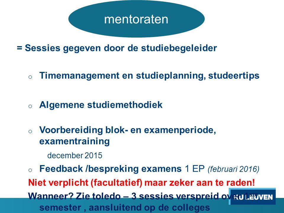 = Sessies gegeven door de studiebegeleider o Timemanagement en studieplanning, studeertips o Algemene studiemethodiek o Voorbereiding blok- en examenp