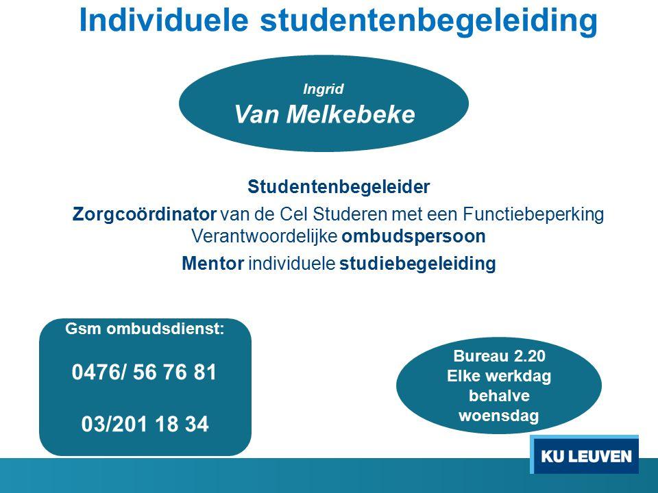 Individuele studentenbegeleiding Studentenbegeleider Zorgcoördinator van de Cel Studeren met een Functiebeperking Verantwoordelijke ombudspersoon Ment