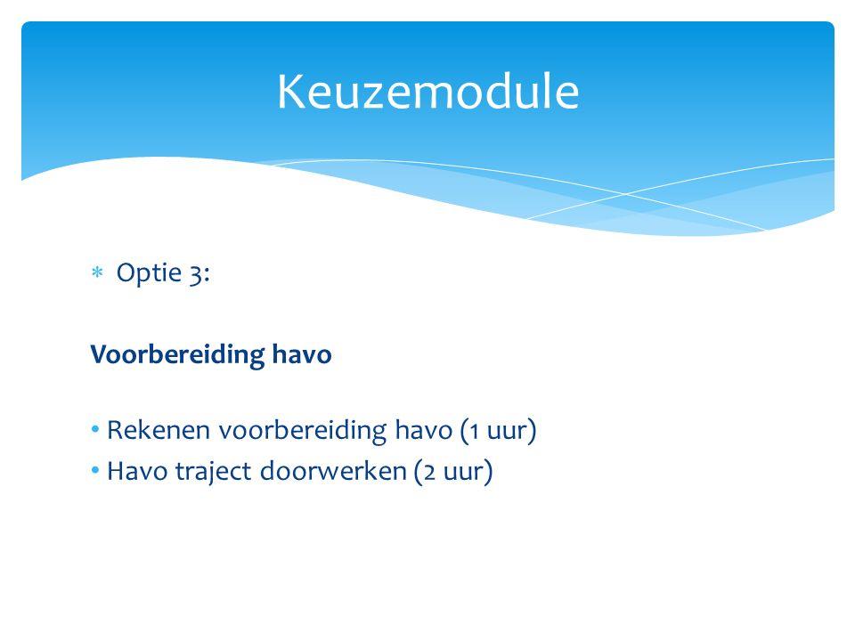 Keuzemodule  Optie 3: Voorbereiding havo Rekenen voorbereiding havo (1 uur) Havo traject doorwerken (2 uur)