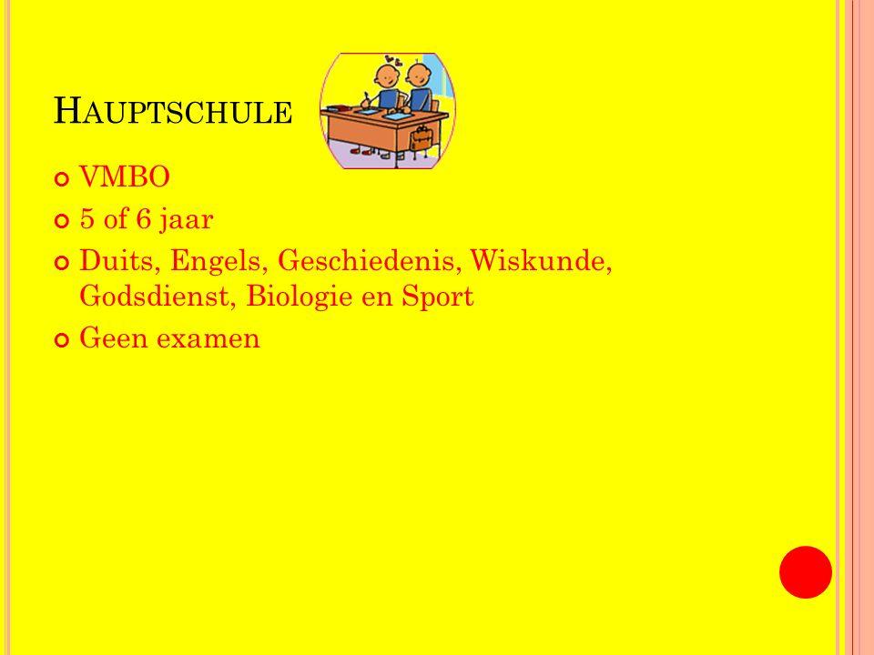 H AUPTSCHULE VMBO 5 of 6 jaar Duits, Engels, Geschiedenis, Wiskunde, Godsdienst, Biologie en Sport Geen examen
