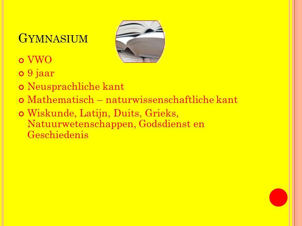 G YMNASIUM VWO 9 jaar Neusprachliche kant Mathematisch – naturwissenschaftliche kant Wiskunde, Latijn, Duits, Grieks, Natuurwetenschappen, Godsdienst