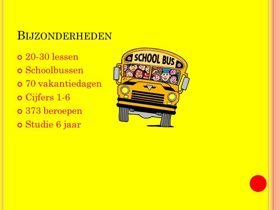 B IJZONDERHEDEN 20-30 lessen Schoolbussen 70 vakantiedagen Cijfers 1-6 373 beroepen Studie 6 jaar