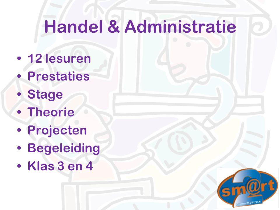 Handel & Administratie 12 lesuren Prestaties Stage Theorie Projecten Begeleiding Klas 3 en 4