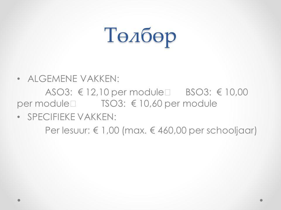 Төлбөр ALGEMENE VAKKEN: ASO3: € 12,10 per module BSO3: € 10,00 per module TSO3: € 10,60 per module SPECIFIEKE VAKKEN: Per lesuur: € 1,00 (max.