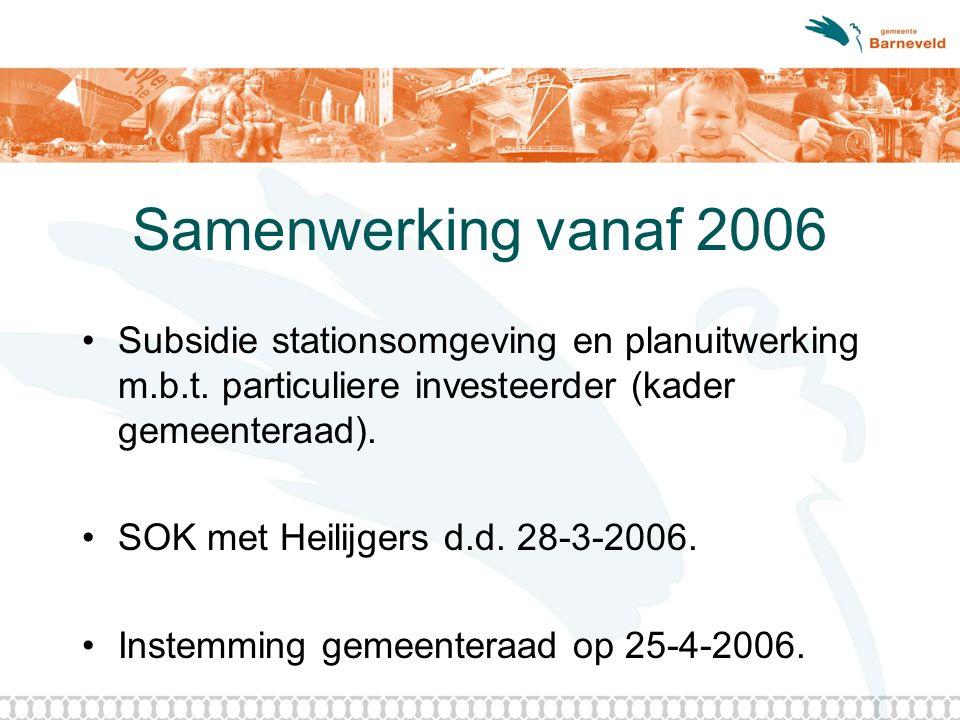 Samenwerking vanaf 2006 Subsidie stationsomgeving en planuitwerking m.b.t. particuliere investeerder (kader gemeenteraad). SOK met Heilijgers d.d. 28-