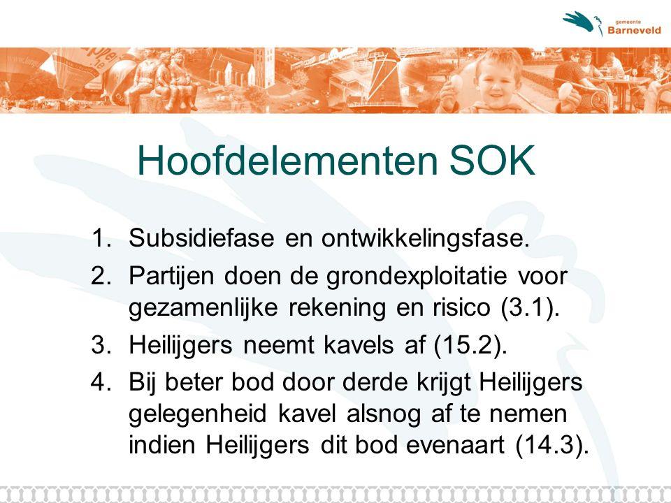 Hoofdelementen SOK 1.Subsidiefase en ontwikkelingsfase. 2.Partijen doen de grondexploitatie voor gezamenlijke rekening en risico (3.1). 3.Heilijgers n