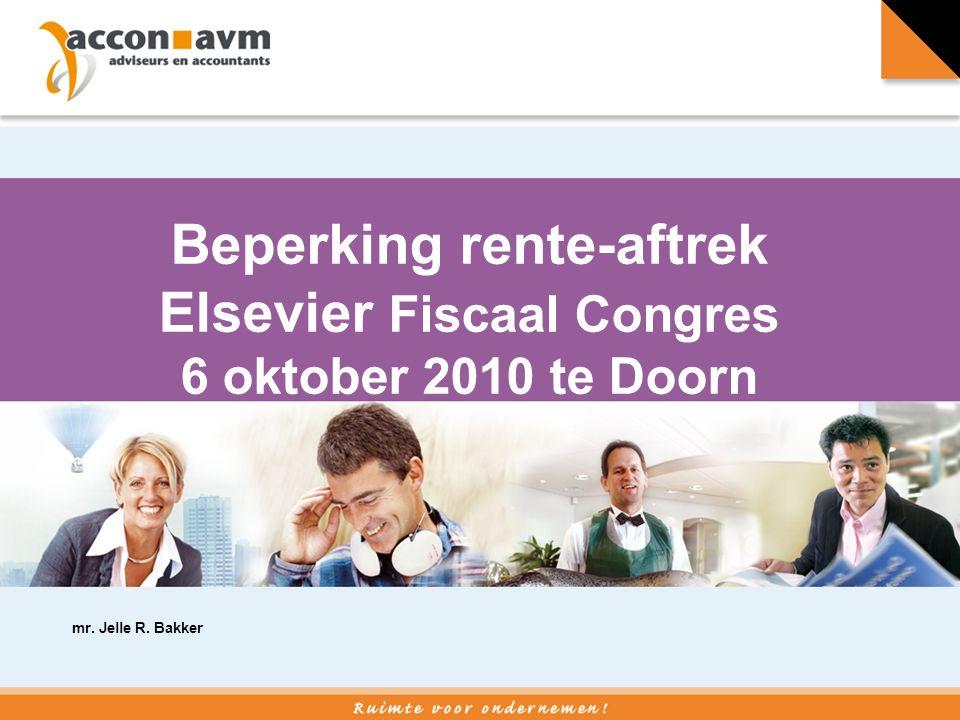 Beperking rente-aftrek Elsevier Fiscaal Congres 6 oktober 2010 te Doorn mr. Jelle R. Bakker