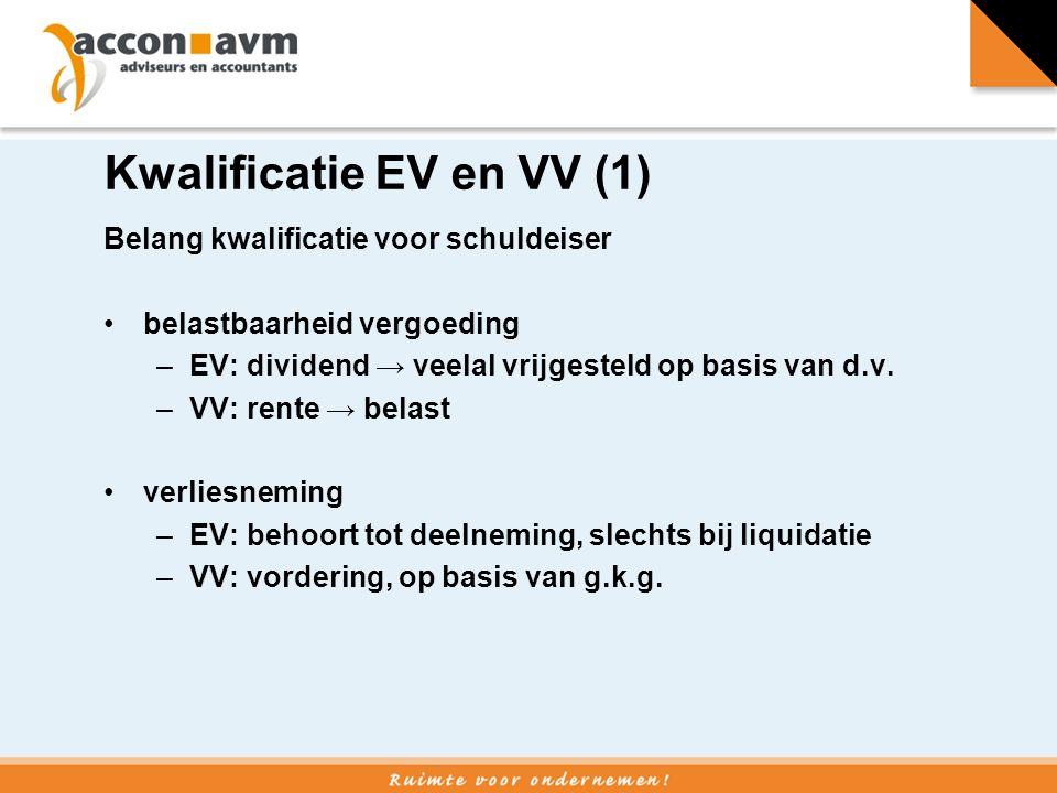 Kwalificatie EV en VV (1) Belang kwalificatie voor schuldeiser belastbaarheid vergoeding –EV: dividend → veelal vrijgesteld op basis van d.v.