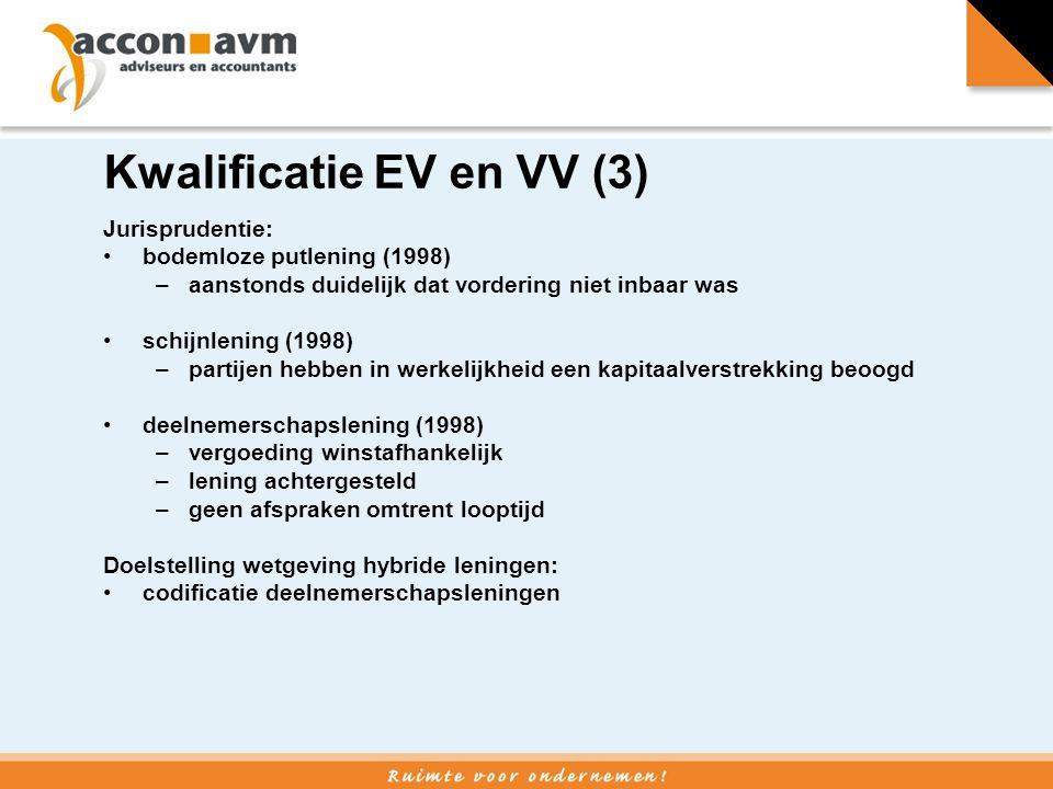 Kwalificatie EV en VV (3) Jurisprudentie: bodemloze putlening (1998) –aanstonds duidelijk dat vordering niet inbaar was schijnlening (1998) –partijen hebben in werkelijkheid een kapitaalverstrekking beoogd deelnemerschapslening (1998) –vergoeding winstafhankelijk –lening achtergesteld –geen afspraken omtrent looptijd Doelstelling wetgeving hybride leningen: codificatie deelnemerschapsleningen