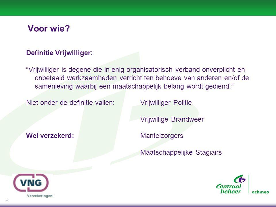"10 Voor wie? Definitie Vrijwilliger: ""Vrijwilliger is degene die in enig organisatorisch verband onverplicht en onbetaald werkzaamheden verricht ten b"