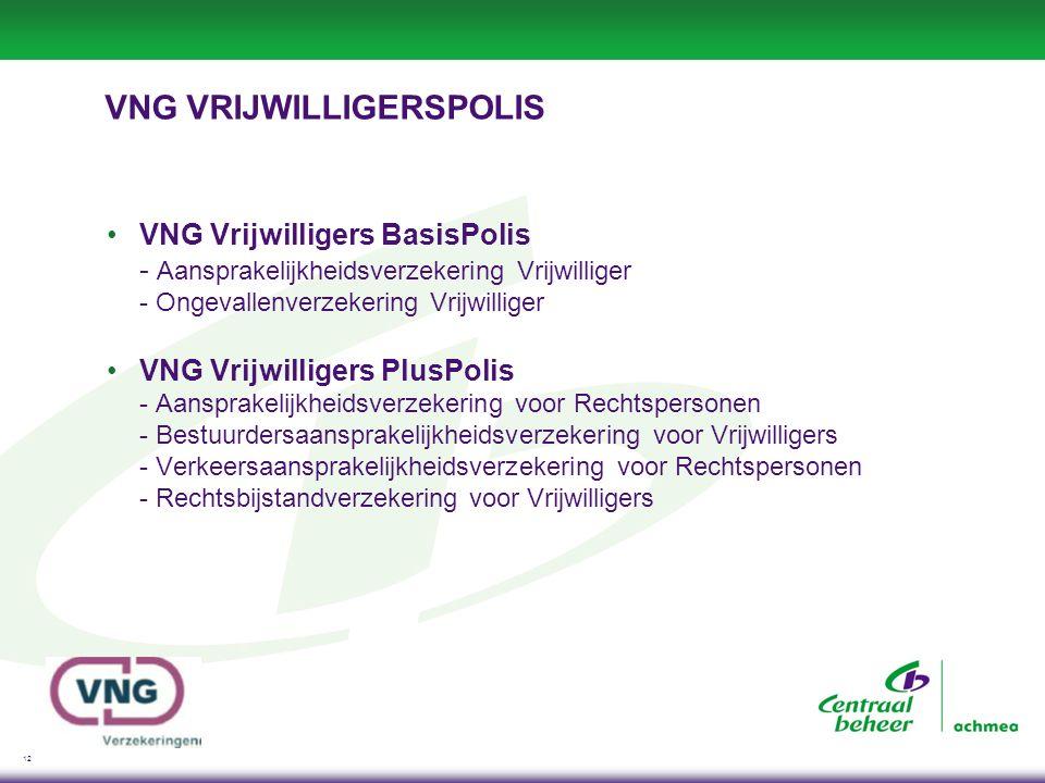 12 VNG VRIJWILLIGERSPOLIS VNG Vrijwilligers BasisPolis - Aansprakelijkheidsverzekering Vrijwilliger - Ongevallenverzekering Vrijwilliger VNG Vrijwilli