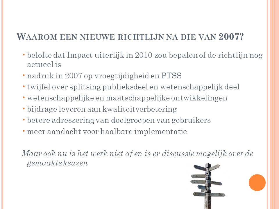 W AAROM EEN NIEUWE RICHTLIJN NA DIE VAN 2007? belofte dat Impact uiterlijk in 2010 zou bepalen of de richtlijn nog actueel is nadruk in 2007 op vroegt