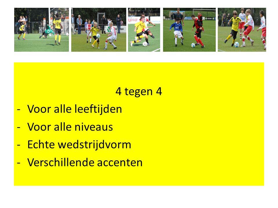 4 tegen 4 -Voor alle leeftijden -Voor alle niveaus -Echte wedstrijdvorm -Verschillende accenten