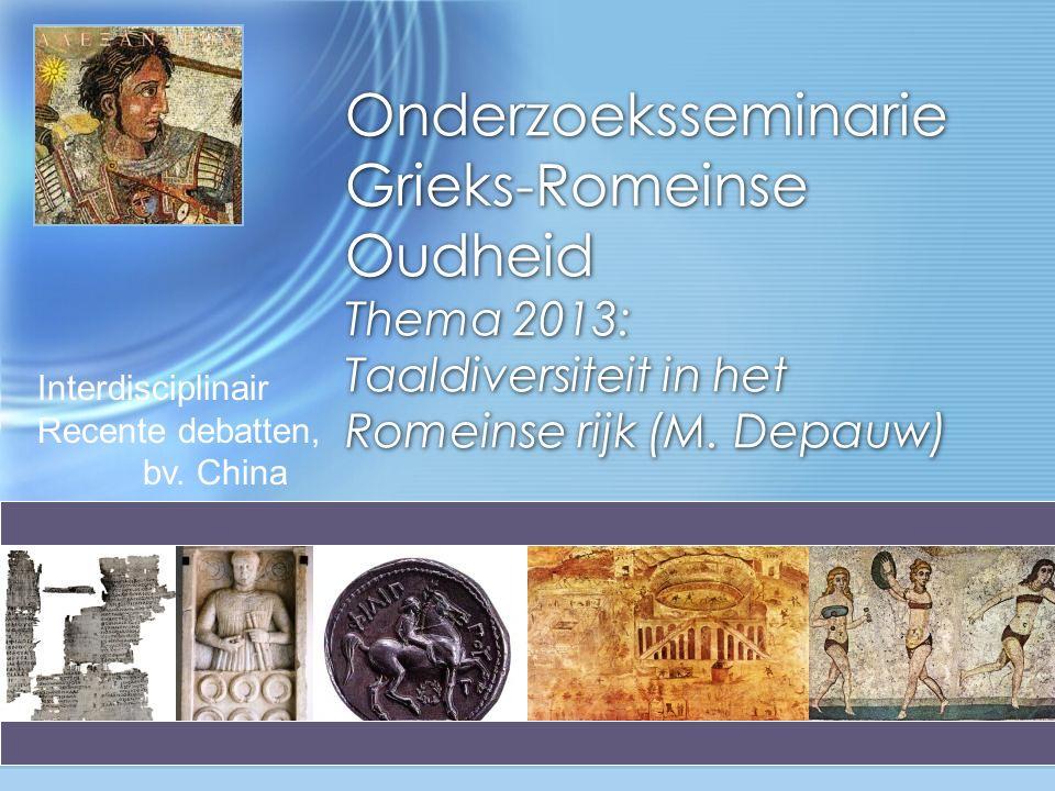 Onderzoeksseminarie Grieks-Romeinse Oudheid Thema 2013: Taaldiversiteit in het Romeinse rijk (M.