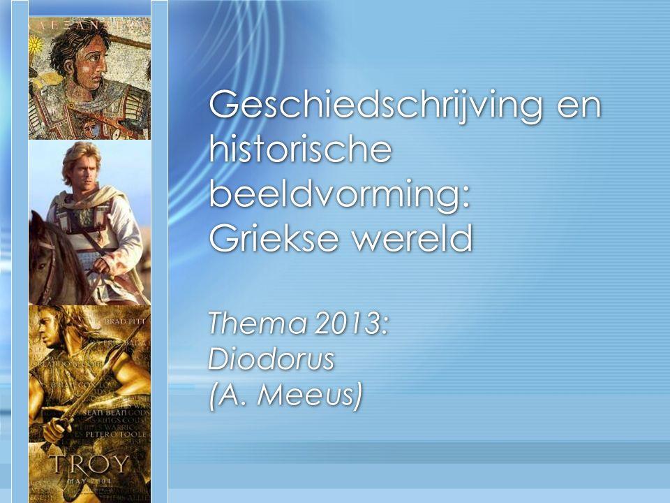 Geschiedschrijving en historische beeldvorming: Griekse wereld Thema 2013: Diodorus (A. Meeus)
