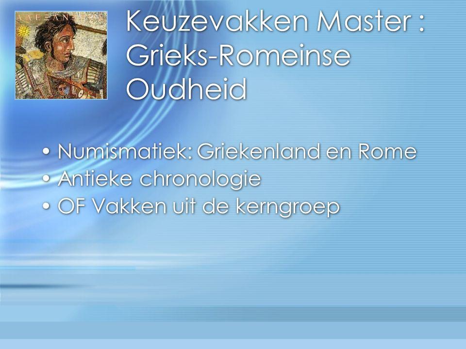 Keuzevakken Master : Grieks-Romeinse Oudheid Numismatiek: Griekenland en Rome Antieke chronologie OF Vakken uit de kerngroep Numismatiek: Griekenland en Rome Antieke chronologie OF Vakken uit de kerngroep
