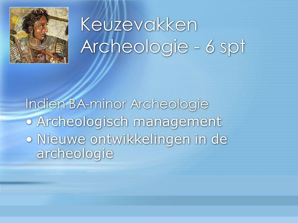 Keuzevakken Archeologie - 6 spt Indien BA-minor Archeologie Archeologisch management Nieuwe ontwikkelingen in de archeologie Indien BA-minor Archeologie Archeologisch management Nieuwe ontwikkelingen in de archeologie