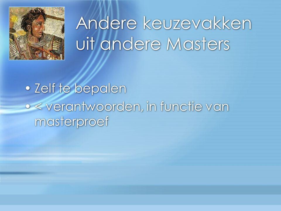 Andere keuzevakken uit andere Masters Zelf te bepalen < verantwoorden, in functie van masterproef Zelf te bepalen < verantwoorden, in functie van masterproef