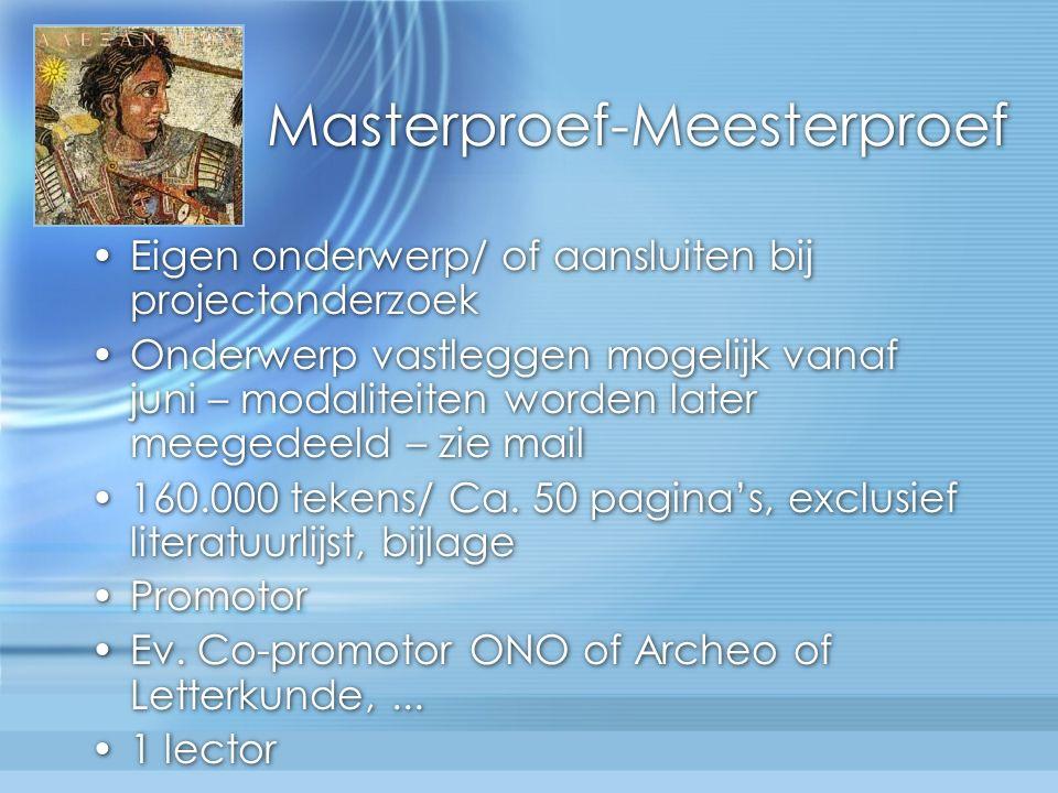 Masterproef-Meesterproef Eigen onderwerp/ of aansluiten bij projectonderzoek Onderwerp vastleggen mogelijk vanaf juni – modaliteiten worden later meegedeeld – zie mail 160.000 tekens/ Ca.