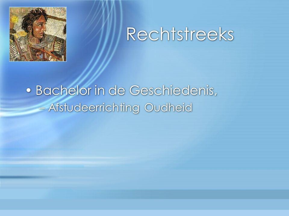 Rechtstreeks Bachelor in de Geschiedenis, –Afstudeerrichting Oudheid Bachelor in de Geschiedenis, –Afstudeerrichting Oudheid