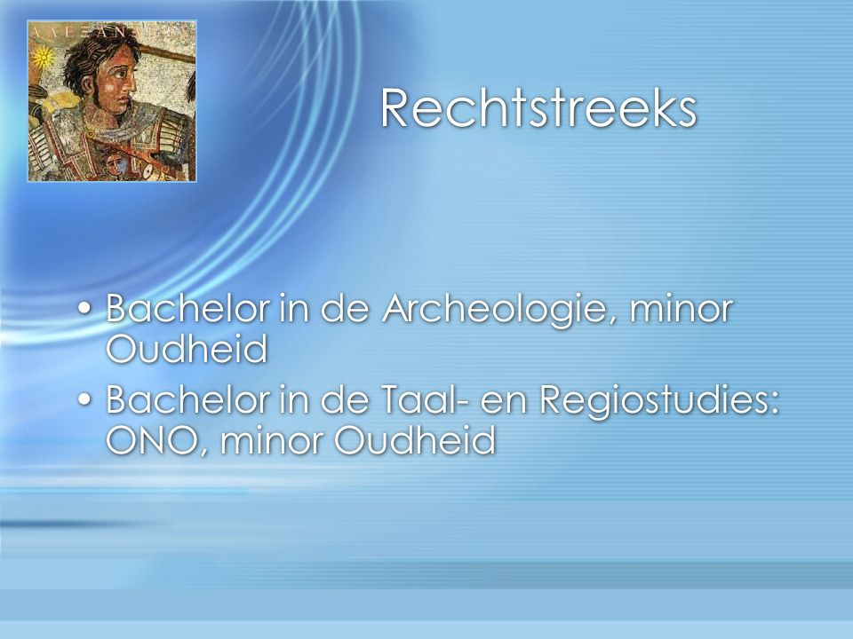 Rechtstreeks Bachelor in de Archeologie, minor Oudheid Bachelor in de Taal- en Regiostudies: ONO, minor Oudheid Bachelor in de Archeologie, minor Oudheid Bachelor in de Taal- en Regiostudies: ONO, minor Oudheid