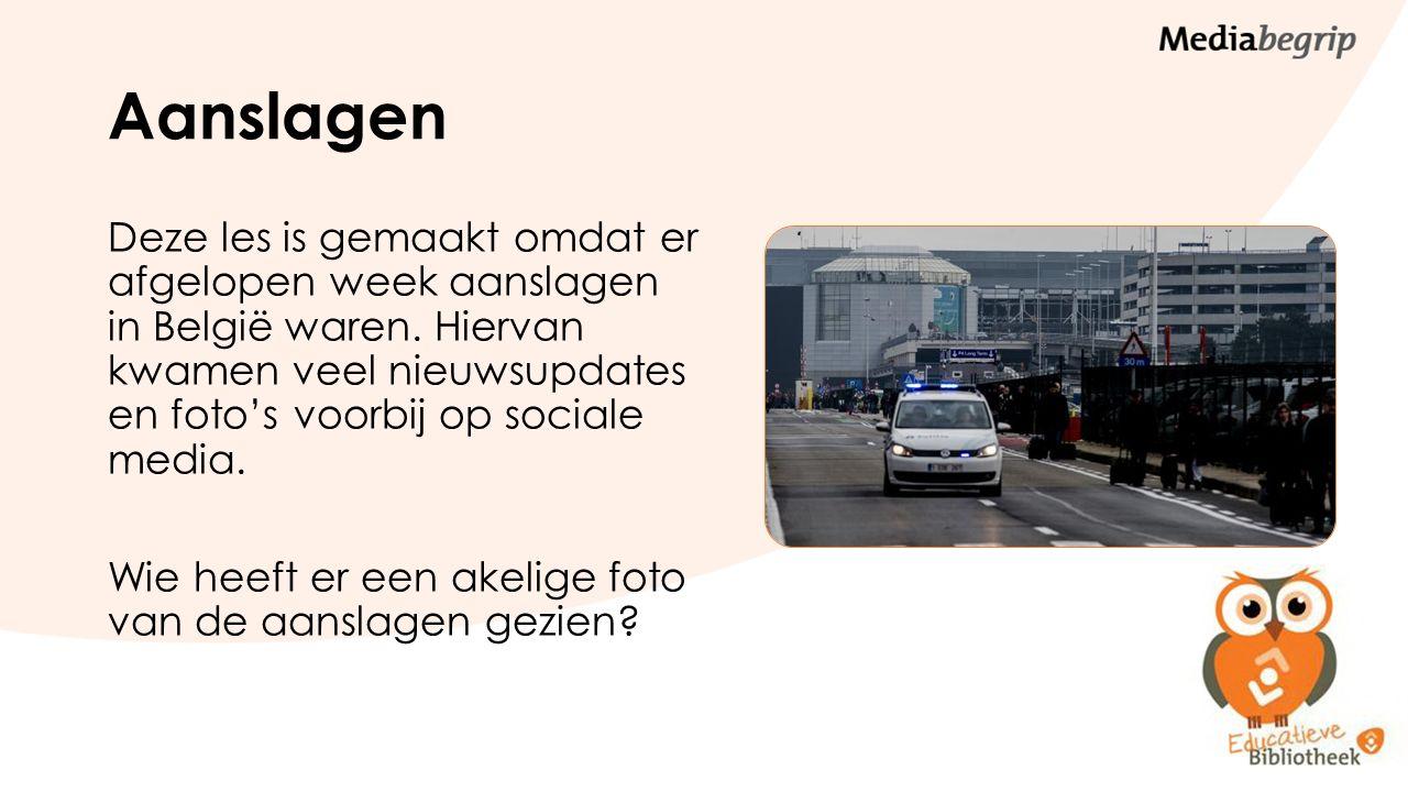 Aanslagen Deze les is gemaakt omdat er afgelopen week aanslagen in België waren. Hiervan kwamen veel nieuwsupdates en foto's voorbij op sociale media.