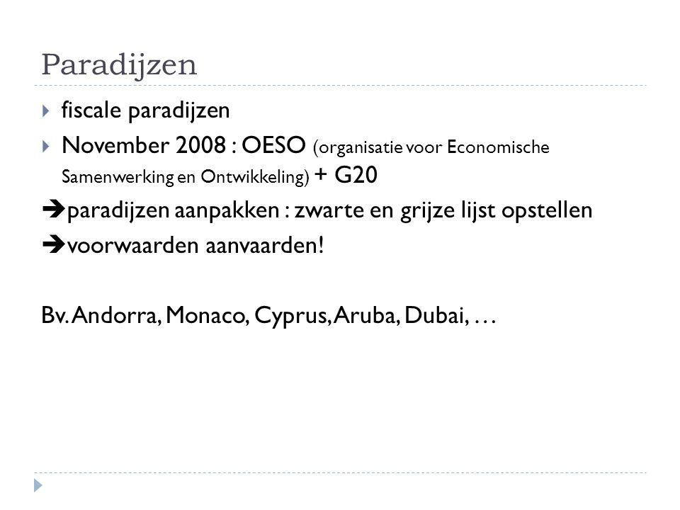 Paradijzen  fiscale paradijzen  November 2008 : OESO (organisatie voor Economische Samenwerking en Ontwikkeling) + G20  paradijzen aanpakken : zwarte en grijze lijst opstellen  voorwaarden aanvaarden.