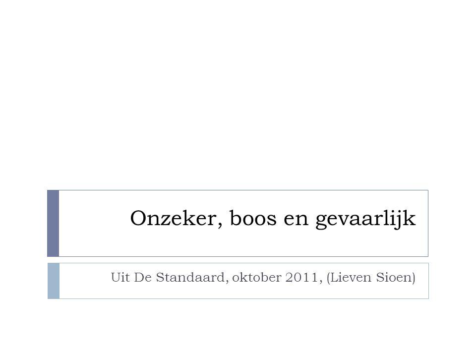 Onzeker, boos en gevaarlijk Uit De Standaard, oktober 2011, (Lieven Sioen)