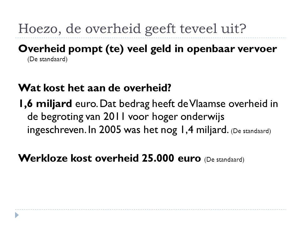 Hoezo, de overheid geeft teveel uit? Overheid pompt (te) veel geld in openbaar vervoer (De standaard) Wat kost het aan de overheid? 1,6 miljard euro.