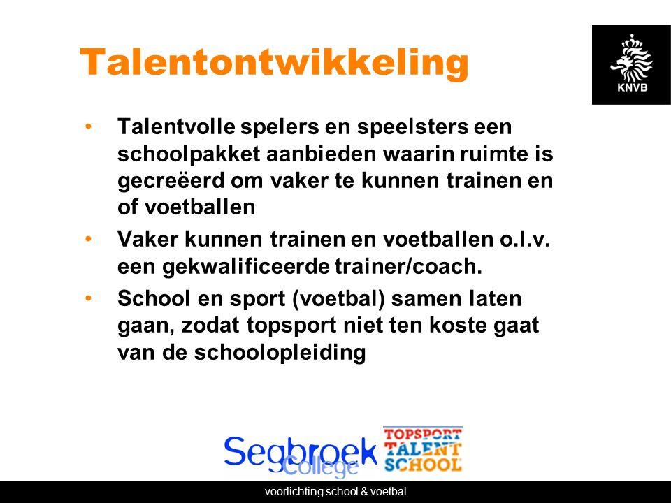 voorlichting school & voetbal Talentontwikkeling Talentvolle spelers en speelsters een schoolpakket aanbieden waarin ruimte is gecreëerd om vaker te kunnen trainen en of voetballen Vaker kunnen trainen en voetballen o.l.v.