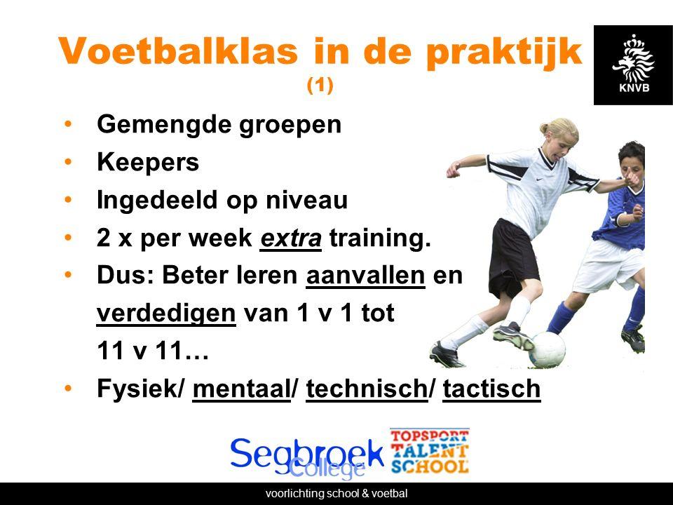 voorlichting school & voetbal Voetbalklas in de praktijk (1) Gemengde groepen Keepers Ingedeeld op niveau 2 x per week extra training.