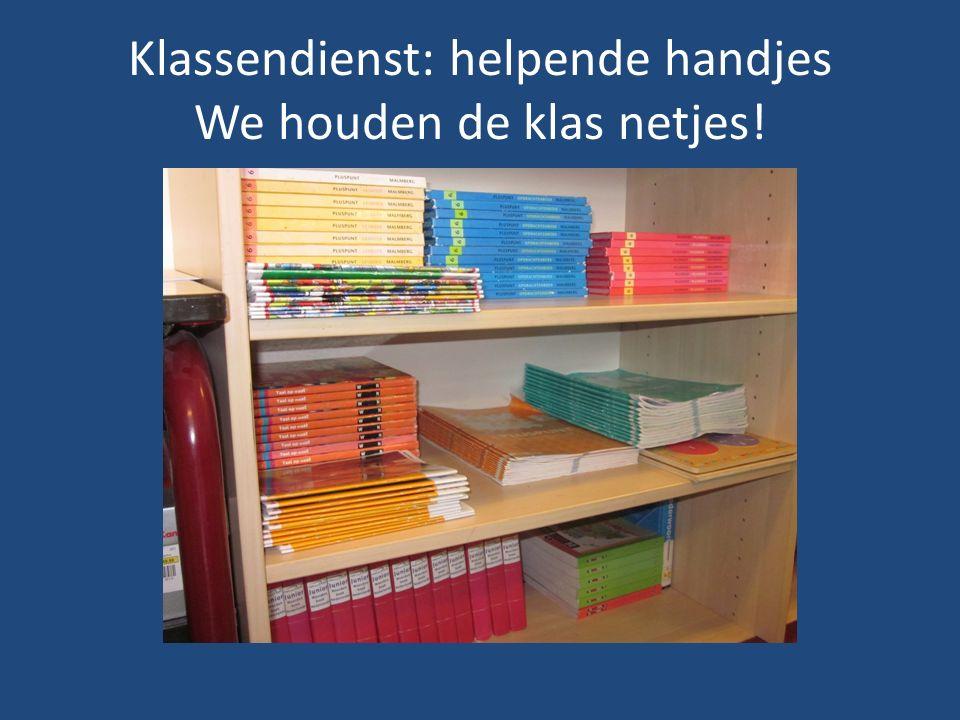Klassendienst: helpende handjes We houden de klas netjes!